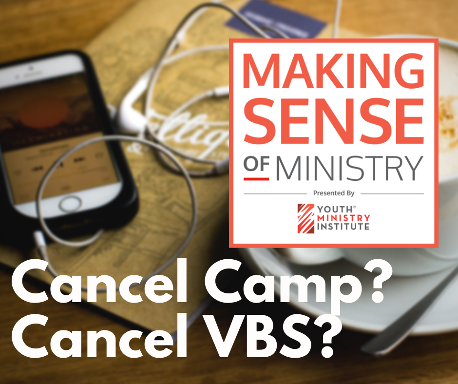 Making Sense of Ministry Episode 5 - cancel summer camp and vbs?