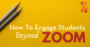 An image for a blog post about how to engage students beyond zoom