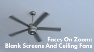 Faces on Zoom Calls: Blank Screens and ceiling fans - why don't young people show their faces on Zoom.