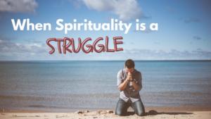 Spirituality is a struggle