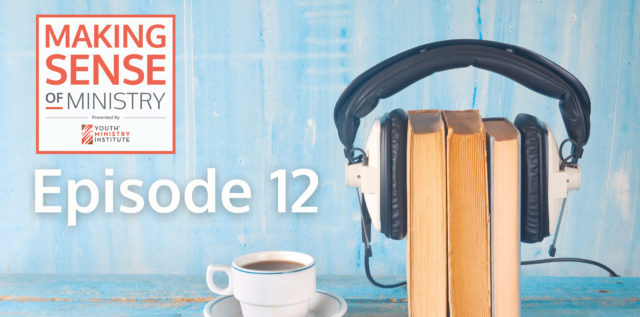 Episode 12 of the Making Sense of Ministry Podcast