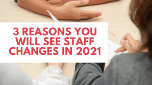 3 Reasons You Will See Staff Changes in 2021