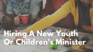 Hiring a new youth or children's minister blog post